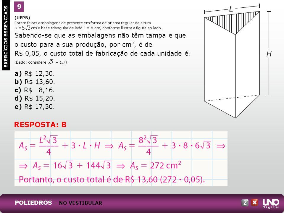 (UFPB) Foram feitas embalagens de presente em forma de prisma regular de altura H = cm e base triangular de lado L = 8 cm, conforme ilustra a figura a