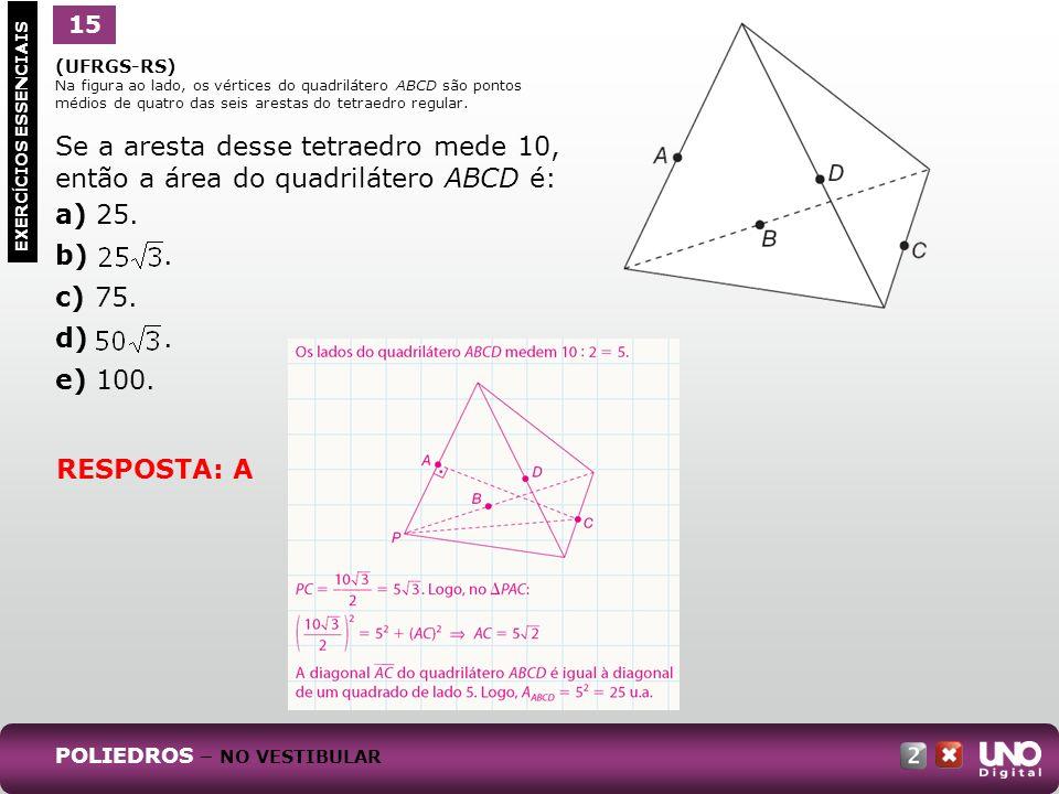 (UFRGS-RS) Na figura ao lado, os vértices do quadrilátero ABCD são pontos médios de quatro das seis arestas do tetraedro regular. Se a aresta desse te