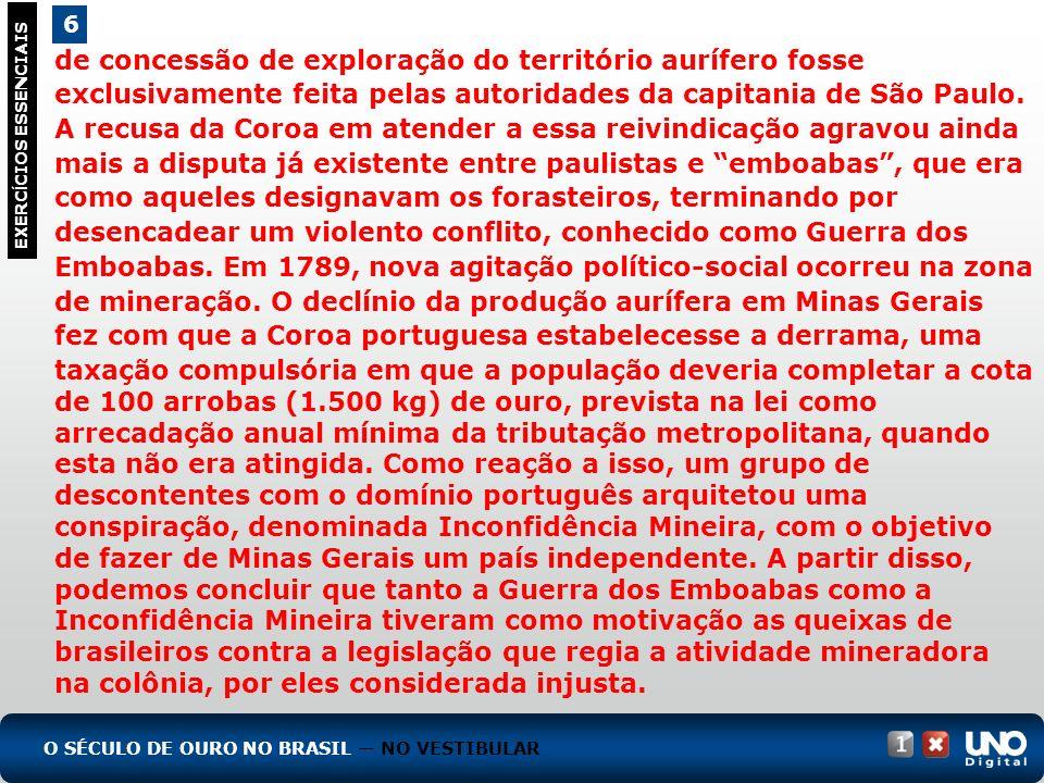de concessão de exploração do território aurífero fosse exclusivamente feita pelas autoridades da capitania de São Paulo. A recusa da Coroa em atender