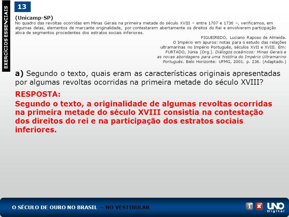 (Unicamp-SP) No quadro das revoltas ocorridas em Minas Gerais na primeira metade do século XVIII – entre 1707 e 1736 –, verificamos, em algumas delas,