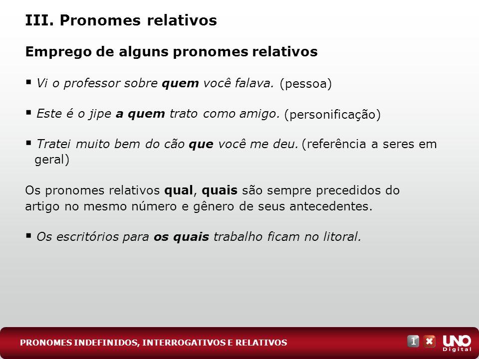 (referência a seres em geral) (personificação) (pessoa) Emprego de alguns pronomes relativos Vi o professor sobre quem você falava.