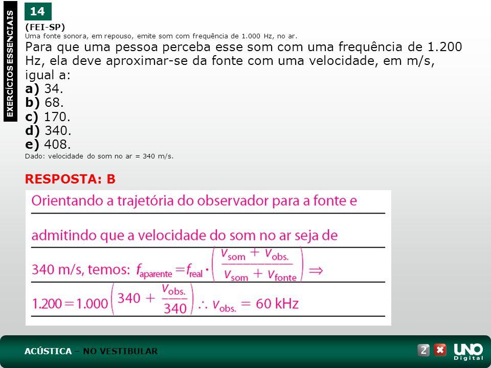(FEI-SP) Uma fonte sonora, em repouso, emite som com frequência de 1.000 Hz, no ar.