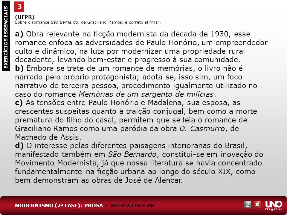 3 EXERC Í CIOS ESSENCIAIS (UFPR) Sobre o romance São Bernardo, de Graciliano Ramos, é correto afirmar: a) Obra relevante na ficção modernista da décad