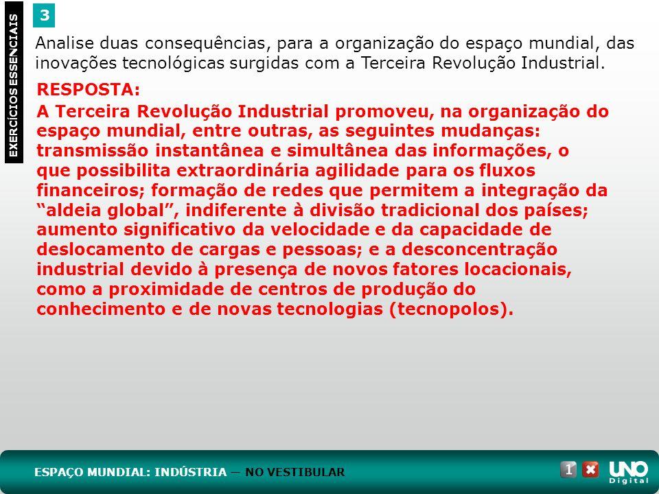 3 EXERC Í CIOS ESSENCIAIS RESPOSTA: A Terceira Revolução Industrial promoveu, na organização do espaço mundial, entre outras, as seguintes mudanças: t
