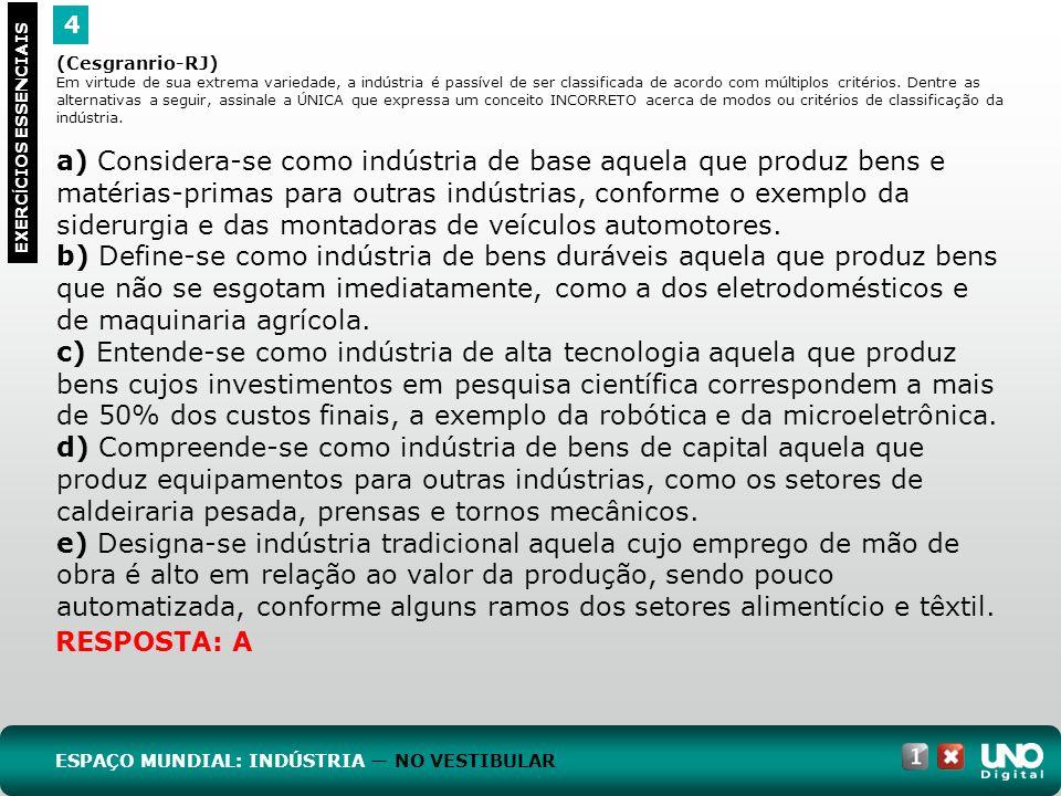4 EXERC Í CIOS ESSENCIAIS RESPOSTA: A (Cesgranrio-RJ) Em virtude de sua extrema variedade, a indústria é passível de ser classificada de acordo com mú