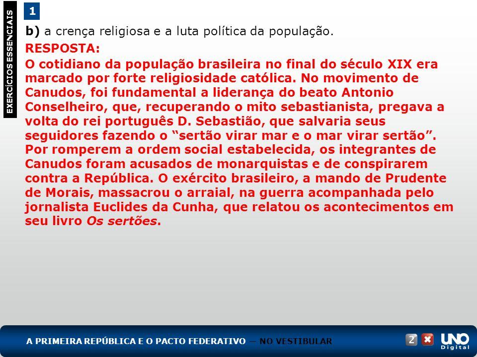 b) a crença religiosa e a luta política da população. 1 EXERC Í CIOS ESSENCIAIS RESPOSTA: O cotidiano da população brasileira no final do século XIX e