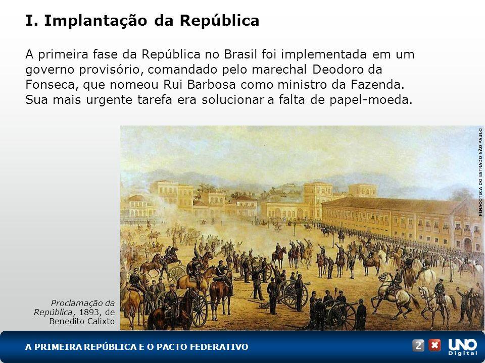 A primeira fase da República no Brasil foi implementada em um governo provisório, comandado pelo marechal Deodoro da Fonseca, que nomeou Rui Barbosa c