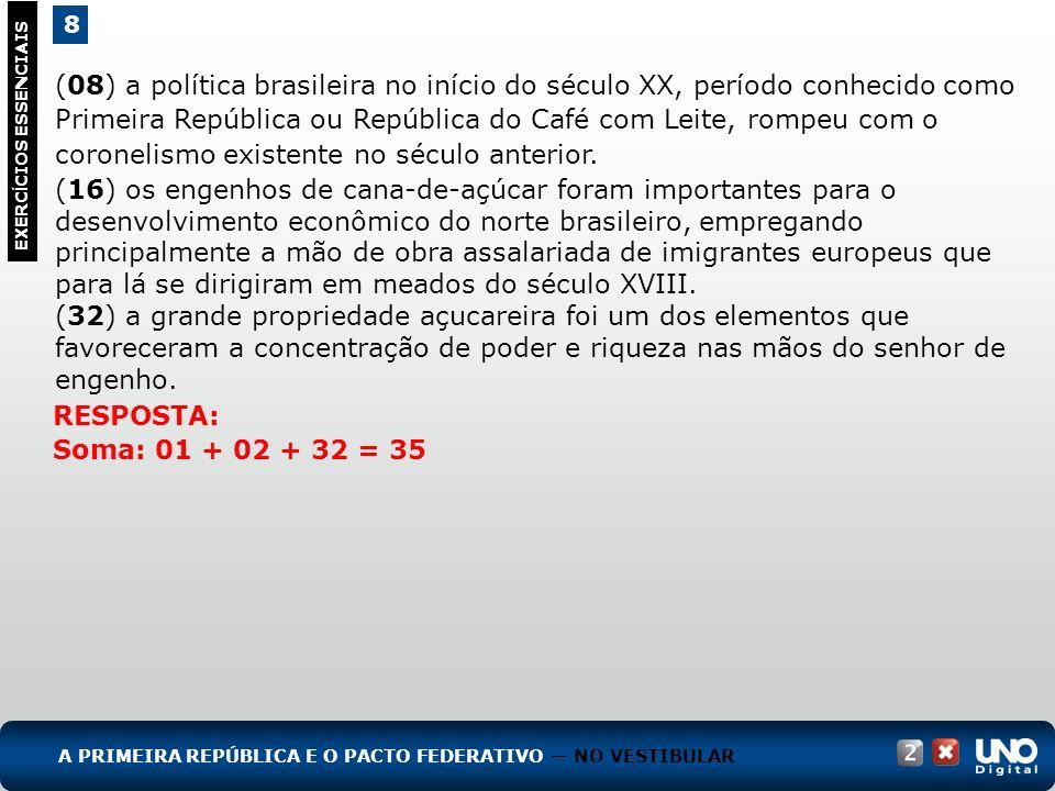 (08) a política brasileira no início do século XX, período conhecido como Primeira República ou República do Café com Leite, rompeu com o coronelismo