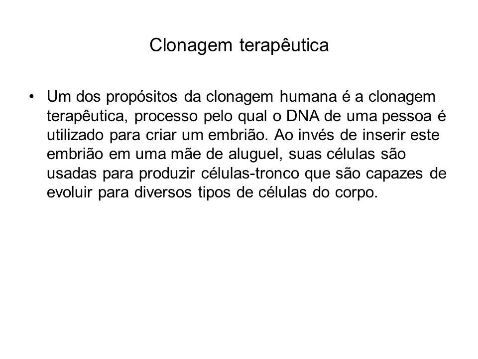 Clonagem terapêutica Um dos propósitos da clonagem humana é a clonagem terapêutica, processo pelo qual o DNA de uma pessoa é utilizado para criar um e