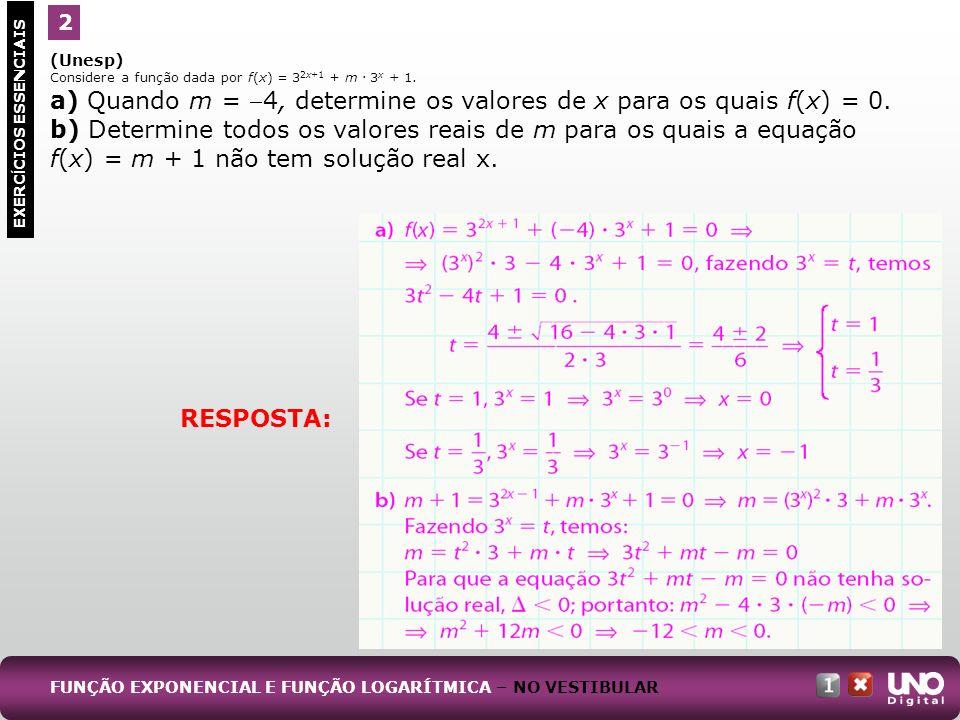 (Unesp) Considere a função dada por f(x) = 3 2x+1 + m. 3 x + 1. a) Quando m = 4, determine os valores de x para os quais f(x) = 0. b) Determine todos