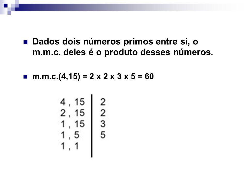 Dados dois números primos entre si, o m.m.c. deles é o produto desses números. m.m.c.(4,15) = 2 x 2 x 3 x 5 = 60