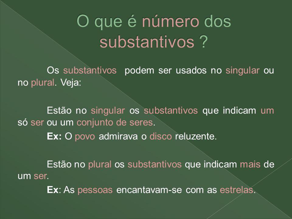 Os substantivos podem ser usados no singular ou no plural. Veja: Estão no singular os substantivos que indicam um só ser ou um conjunto de seres. Ex: