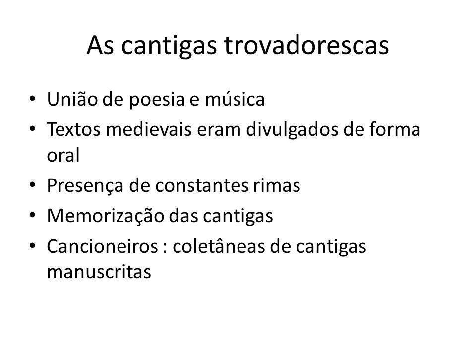 As cantigas trovadorescas União de poesia e música Textos medievais eram divulgados de forma oral Presença de constantes rimas Memorização das cantiga