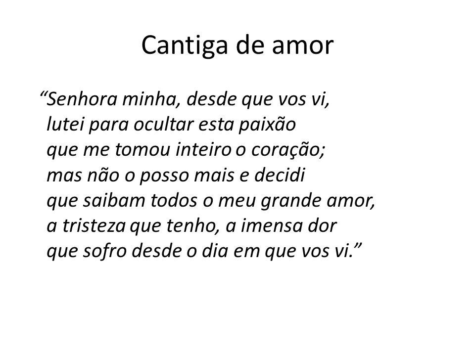 Cantigas Líricas: Coita de amor As cantigas de amor desenvolvem um mesmo tema: o sofrimento provocado pelo amor não correspondido.