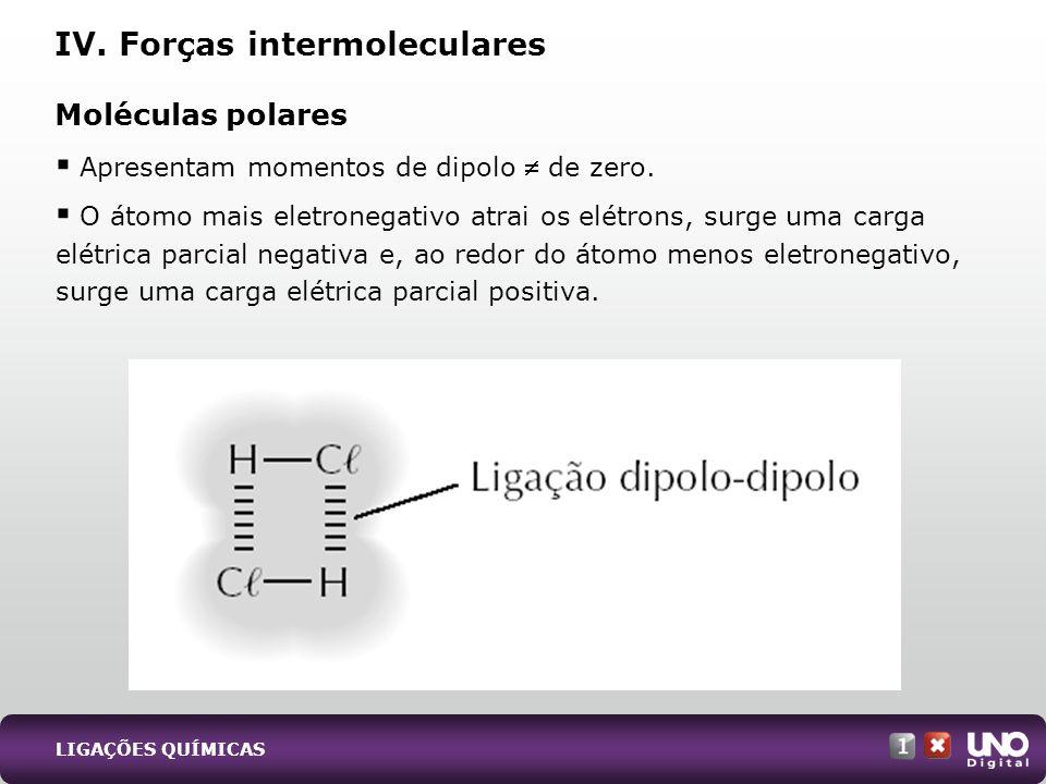 Apresentam momentos de dipolo de zero. O átomo mais eletronegativo atrai os elétrons, surge uma carga elétrica parcial negativa e, ao redor do átomo m