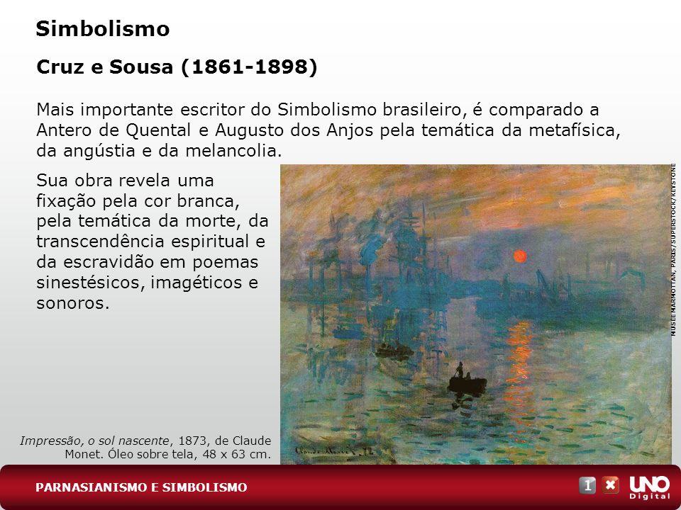 Simbolismo Cruz e Sousa (1861-1898) Mais importante escritor do Simbolismo brasileiro, é comparado a Antero de Quental e Augusto dos Anjos pela temáti