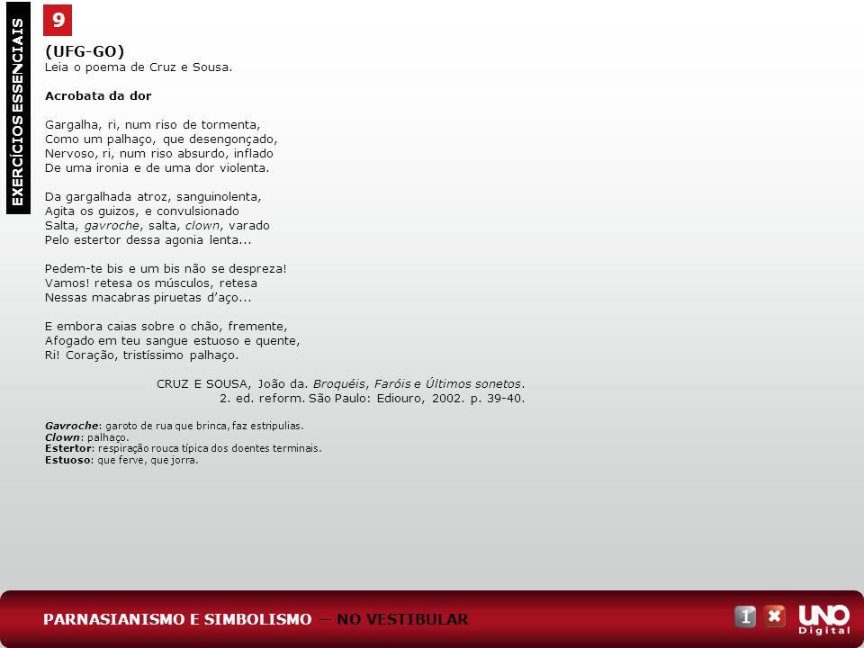 9 EXERC Í CIOS ESSENCIAIS (UFG-GO) Leia o poema de Cruz e Sousa. Acrobata da dor Gargalha, ri, num riso de tormenta, Como um palhaço, que desengonçado