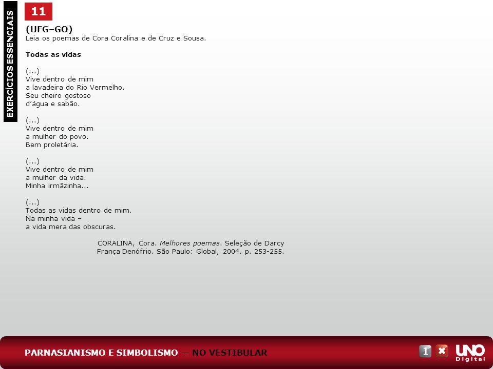 11 EXERC Í CIOS ESSENCIAIS (UFG–GO) Leia os poemas de Cora Coralina e de Cruz e Sousa. Todas as vidas (...) Vive dentro de mim a lavadeira do Rio Verm