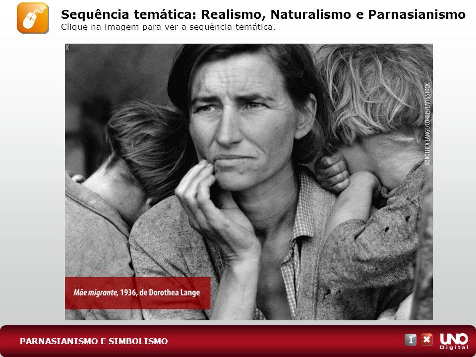 PARNASIANISMO E SIMBOLISMO Sequência temática: Realismo, Naturalismo e Parnasianismo Clique na imagem para ver a sequência temática.