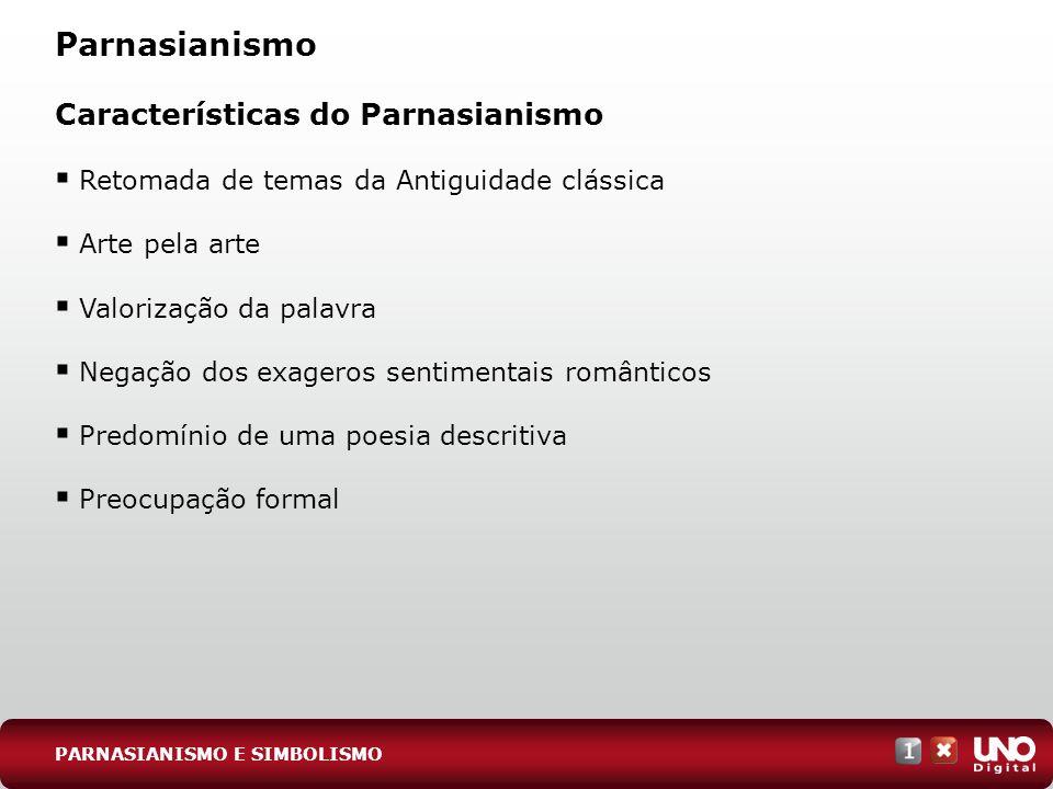Parnasianismo Características do Parnasianismo Retomada de temas da Antiguidade clássica Arte pela arte Valorização da palavra Negação dos exageros se
