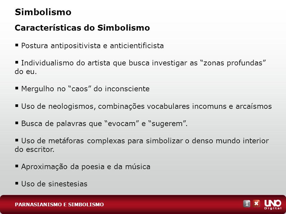 Simbolismo Características do Simbolismo Postura antipositivista e anticientificista Individualismo do artista que busca investigar as zonas profundas