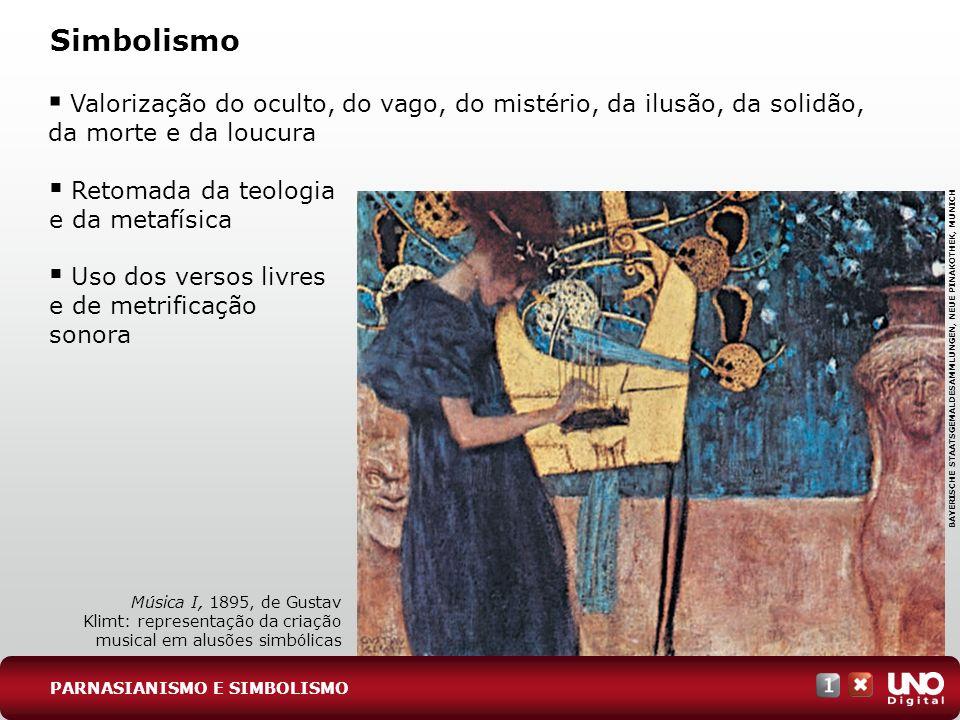 Simbolismo Valorização do oculto, do vago, do mistério, da ilusão, da solidão, da morte e da loucura Música I, 1895, de Gustav Klimt: representação da