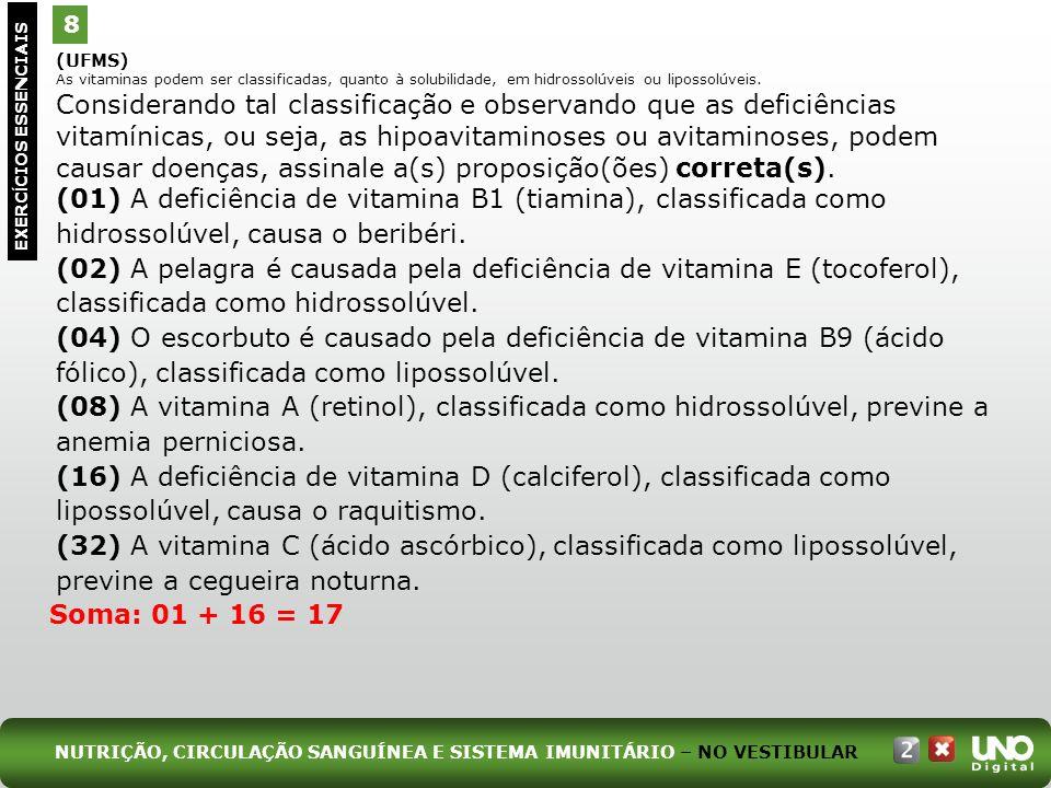 (UFMS) As vitaminas podem ser classificadas, quanto à solubilidade, em hidrossolúveis ou lipossolúveis. Considerando tal classificação e observando qu