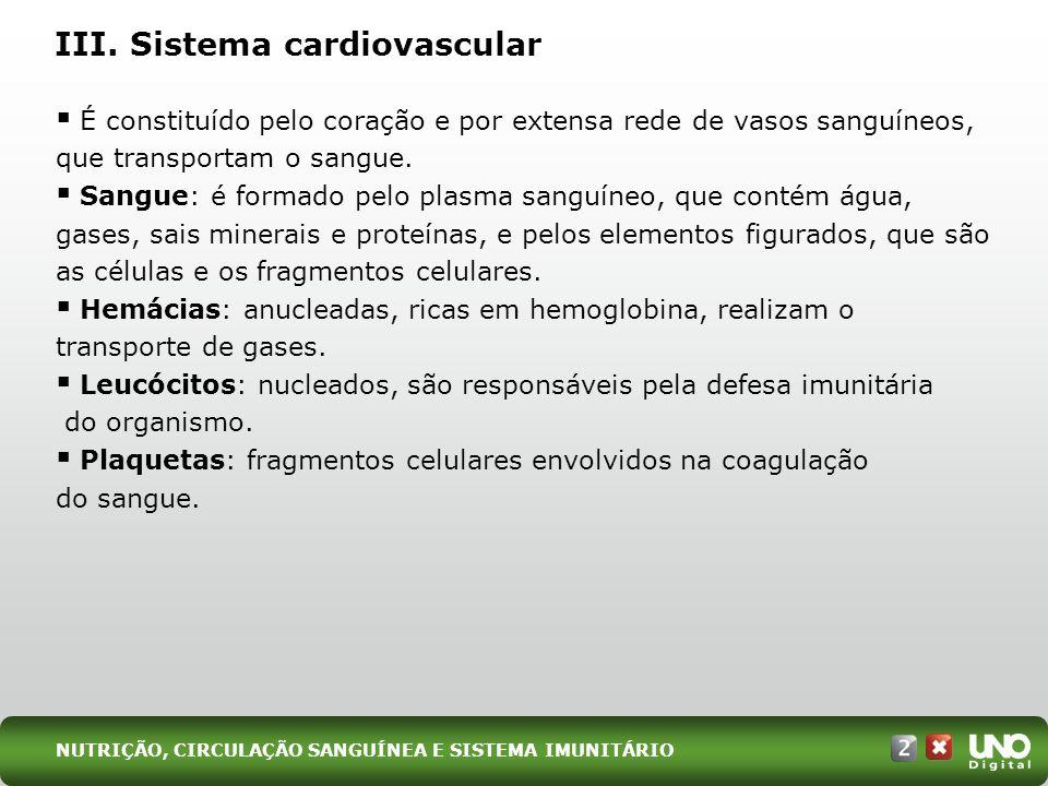 É constituído pelo coração e por extensa rede de vasos sanguíneos, que transportam o sangue. Sangue: é formado pelo plasma sanguíneo, que contém água,
