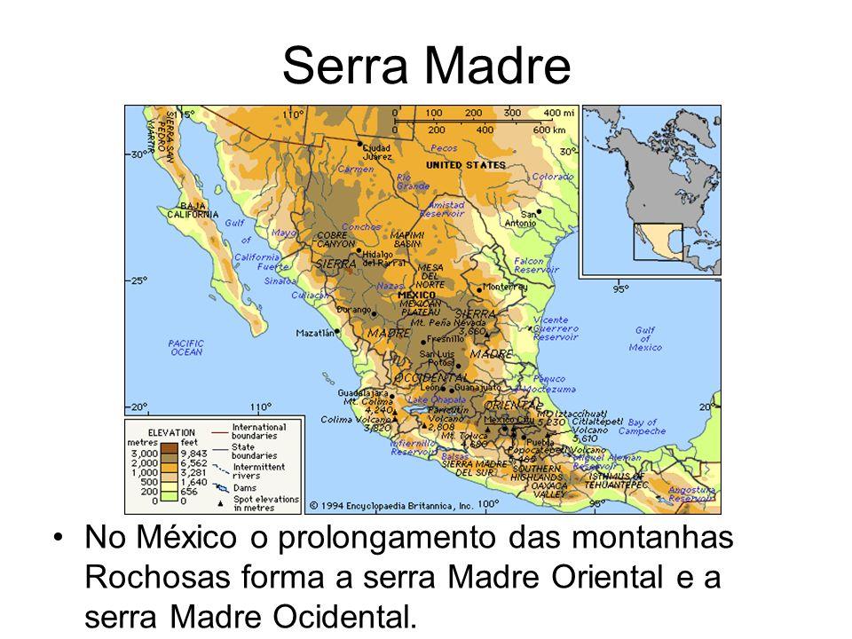 Serra Madre No México o prolongamento das montanhas Rochosas forma a serra Madre Oriental e a serra Madre Ocidental.