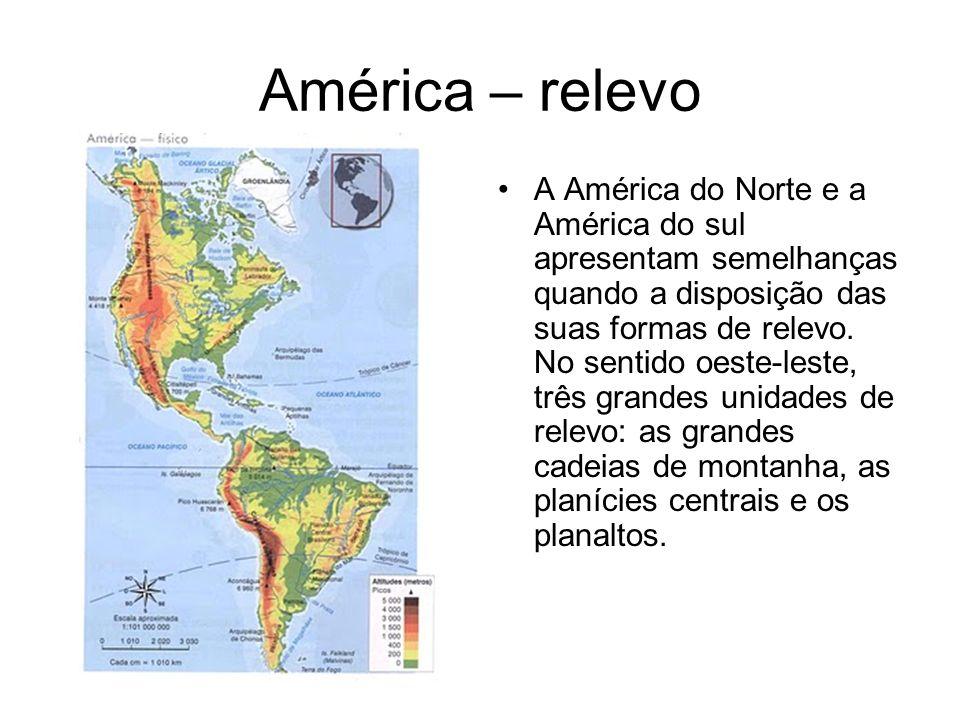 América – relevo A América do Norte e a América do sul apresentam semelhanças quando a disposição das suas formas de relevo. No sentido oeste-leste, t