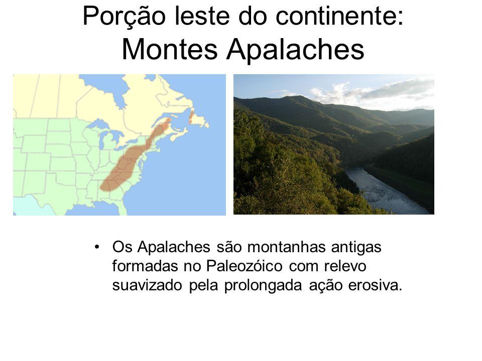 Porção leste do continente: Montes Apalaches Os Apalaches são montanhas antigas formadas no Paleozóico com relevo suavizado pela prolongada ação erosi
