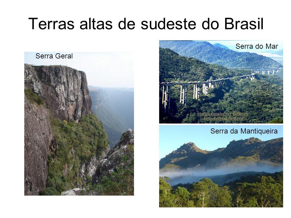 Terras altas de sudeste do Brasil Serra Geral Serra do Mar Serra da Mantiqueira