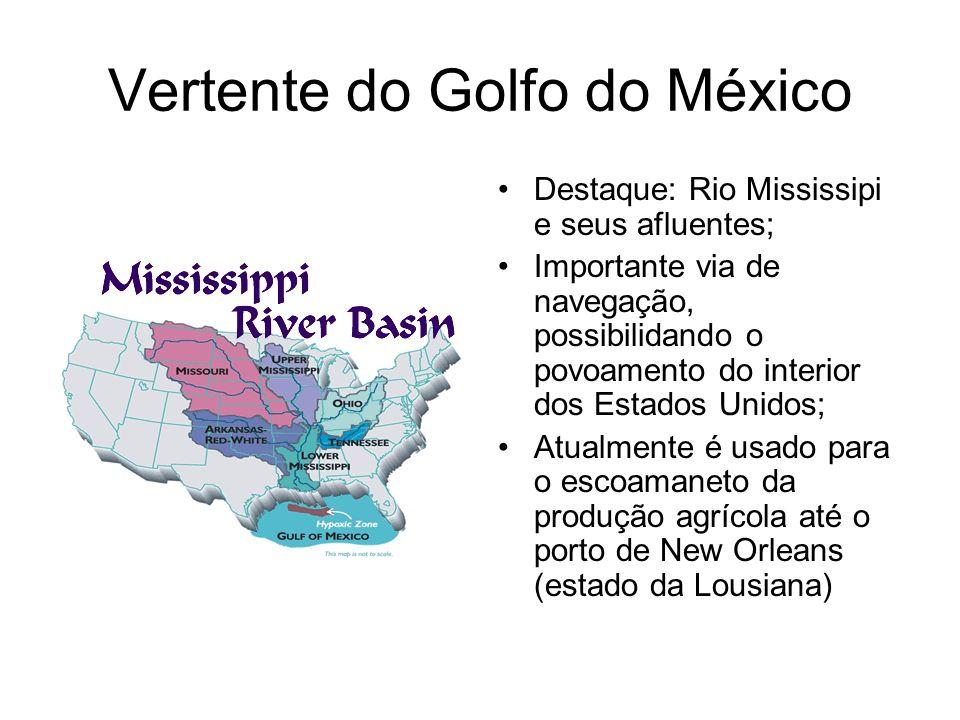Vertente do Golfo do México Destaque: Rio Mississipi e seus afluentes; Importante via de navegação, possibilidando o povoamento do interior dos Estado