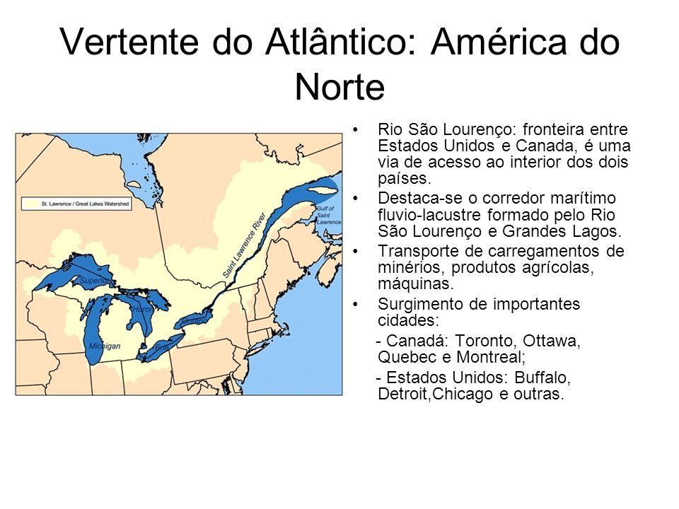Vertente do Atlântico: América do Norte Rio São Lourenço: fronteira entre Estados Unidos e Canada, é uma via de acesso ao interior dos dois países. De