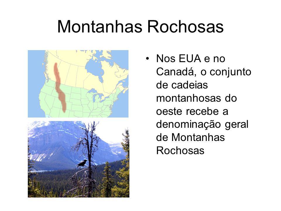 Montanhas Rochosas Nos EUA e no Canadá, o conjunto de cadeias montanhosas do oeste recebe a denominação geral de Montanhas Rochosas