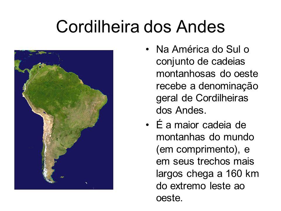 Cordilheira dos Andes Na América do Sul o conjunto de cadeias montanhosas do oeste recebe a denominação geral de Cordilheiras dos Andes. É a maior cad