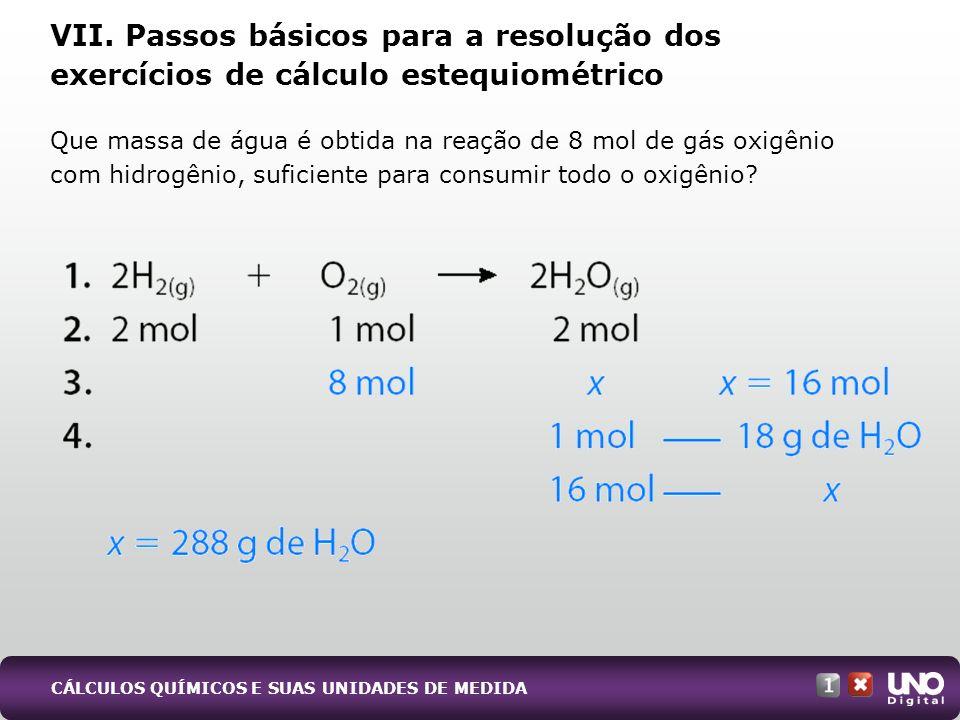 Que massa de água é obtida na reação de 8 mol de gás oxigênio com hidrogênio, suficiente para consumir todo o oxigênio? VII. Passos básicos para a res
