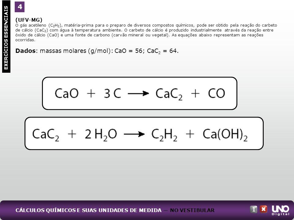 (UFV-MG) O gás acetileno (C 2 H 2 ), matéria-prima para o preparo de diversos compostos químicos, pode ser obtido pela reação do carbeto de cálcio (Ca
