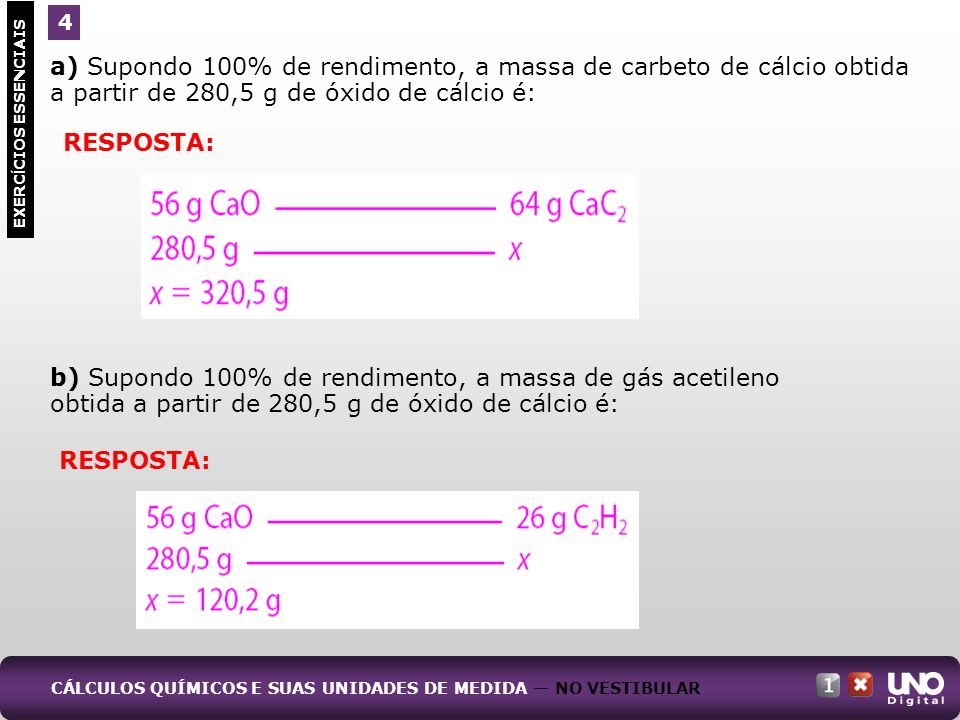 a) Supondo 100% de rendimento, a massa de carbeto de cálcio obtida a partir de 280,5 g de óxido de cálcio é: b) Supondo 100% de rendimento, a massa de