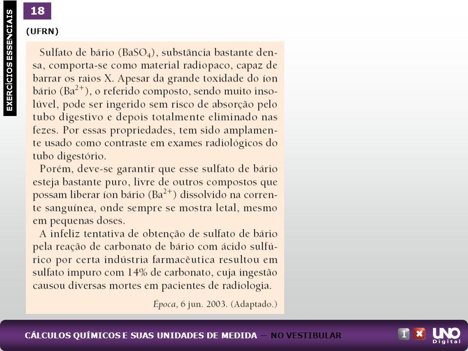 (UFRN) EXERC Í CIOS ESSENCIAIS 18 CÁLCULOS QUÍMICOS E SUAS UNIDADES DE MEDIDA NO VESTIBULAR