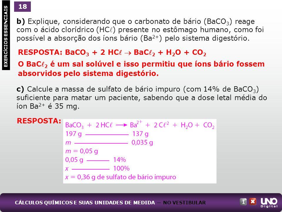 b) Explique, considerando que o carbonato de bário (BaCO 3 ) reage com o ácido clorídrico (HC ) presente no estômago humano, como foi possível a absor