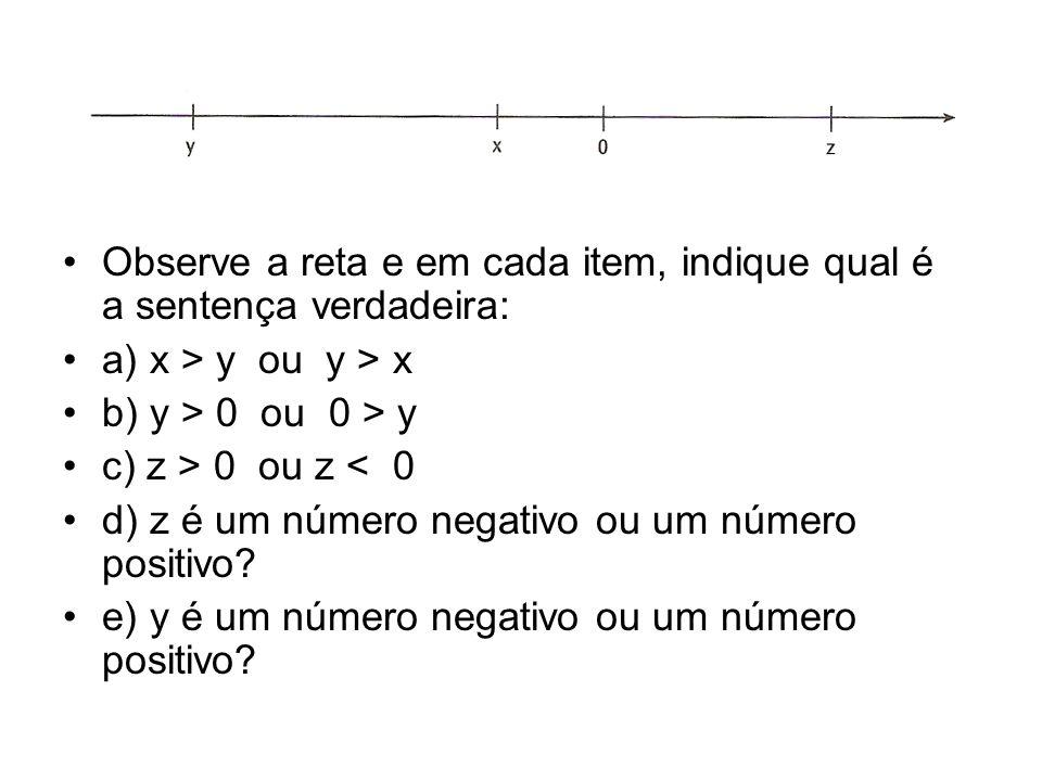 Observe a reta e em cada item, indique qual é a sentença verdadeira: a) x > y ou y > x b) y > 0 ou 0 > y c) z > 0 ou z < 0 d) z é um número negativo ou um número positivo.
