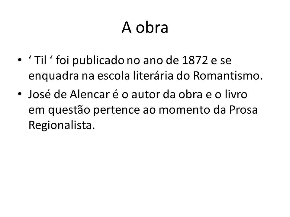 A obra Til foi publicado no ano de 1872 e se enquadra na escola literária do Romantismo. José de Alencar é o autor da obra e o livro em questão perten