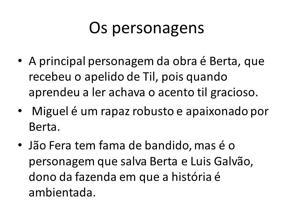 Os personagens A principal personagem da obra é Berta, que recebeu o apelido de Til, pois quando aprendeu a ler achava o acento til gracioso. Miguel é
