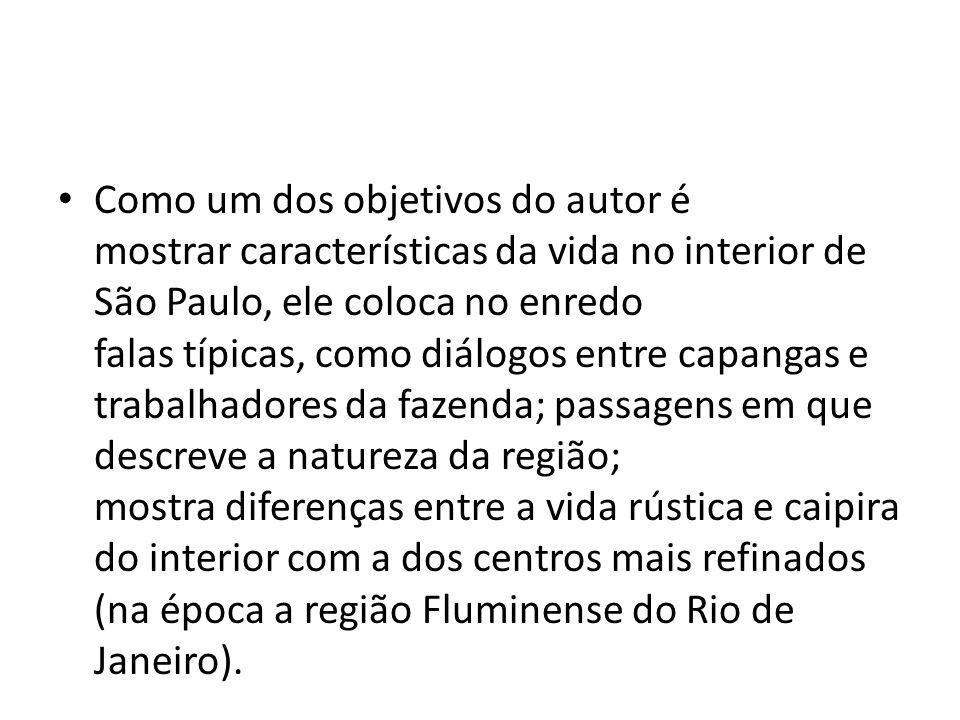 Como um dos objetivos do autor é mostrar características da vida no interior de São Paulo, ele coloca no enredo falas típicas, como diálogos entre cap
