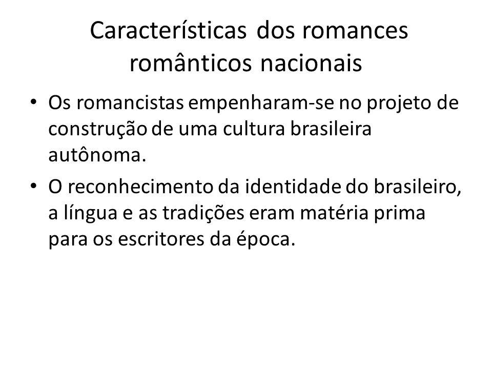 Características dos romances românticos nacionais Os romancistas empenharam-se no projeto de construção de uma cultura brasileira autônoma. O reconhec