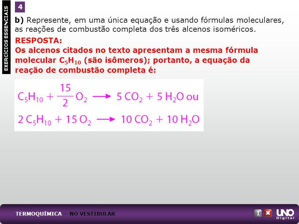 b) Represente, em uma única equação e usando fórmulas moleculares, as reações de combustão completa dos três alcenos isoméricos. EXERC Í CIOS ESSENCIA