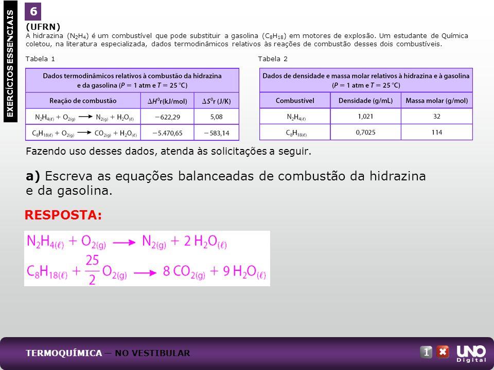 (UFRN) A hidrazina (N 2 H 4 ) é um combustível que pode substituir a gasolina (C 8 H 18 ) em motores de explosão. Um estudante de Química coletou, na