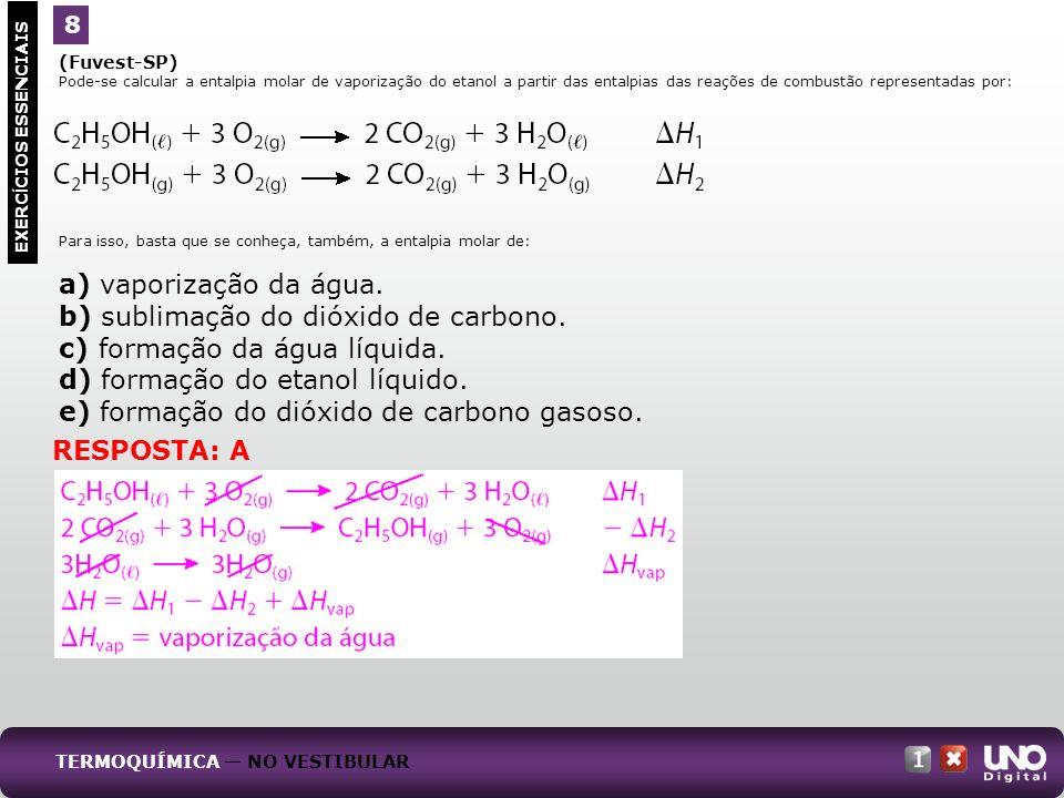 (Fuvest-SP) Pode-se calcular a entalpia molar de vaporização do etanol a partir das entalpias das reações de combustão representadas por: Para isso, b