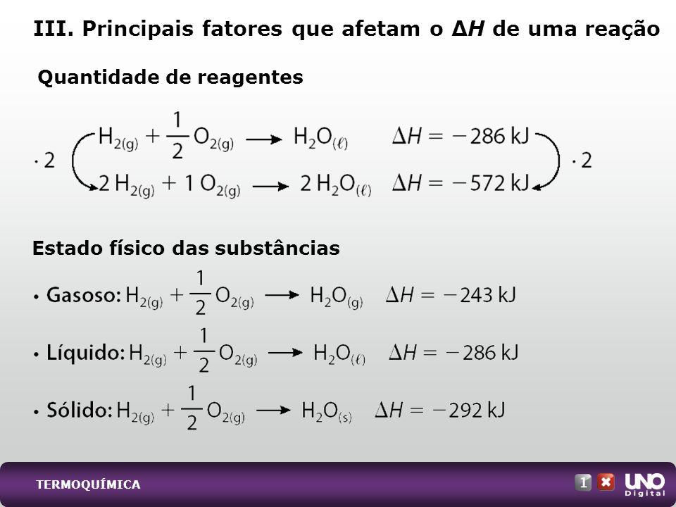 Quantidade de reagentes III. Principais fatores que afetam o H de uma reação Estado físico das substâncias TERMOQUÍMICA